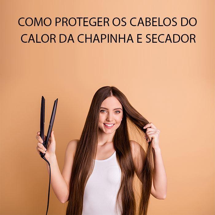 COMO PROTEGER OS CABELOS DO CALOR DA CHAPINHA E SECADOR