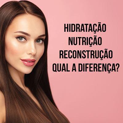 Hidratação, nutrição e reconstrução. Qual a diferença?